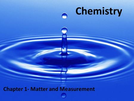Chemistry Chapter 1- Matter and Measurement. What is Chemistry?