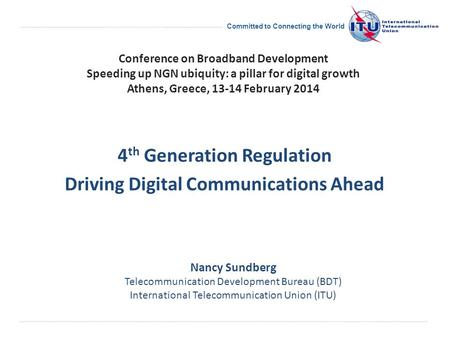 Committed to Connecting the World 4 th Generation Regulation Driving Digital Communications Ahead Nancy Sundberg Telecommunication Development Bureau (BDT)