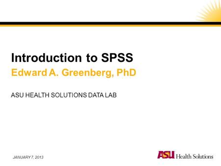 Introduction to SPSS Edward A. Greenberg, PhD