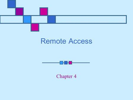 Remote Access Chapter 4. Learning Objectives Understand implications of IEEE 802.1x and how it is used Understand VPN technology and its uses for securing.