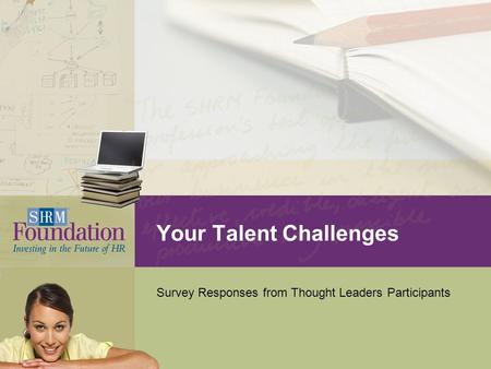 Your Talent Challenges Survey Responses from Thought Leaders Participants.