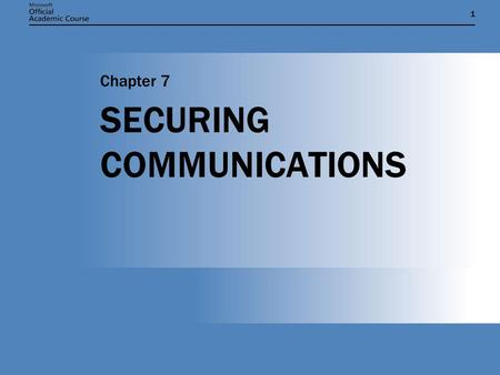 11 SECURING COMMUNICATIONS Chapter 7. Chapter 7: SECURING COMMUNICATIONS2 CHAPTER OBJECTIVES  Explain how to secure remote connections.  Describe how.