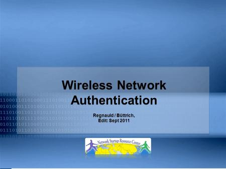 Wireless Network Authentication Regnauld / Büttrich, Edit: Sept 2011 Wireless Network Authentication Regnauld / Büttrich, Edit: Sept 2011.