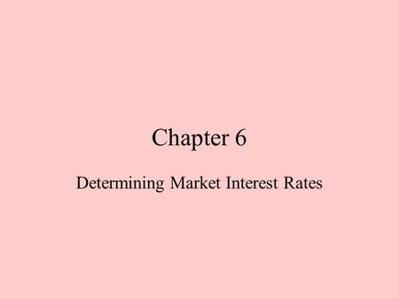 Chapter 6 Determining Market Interest Rates. Bond Market Economists use supply and demand to analyze markets for non-differentiated goods like flour or.