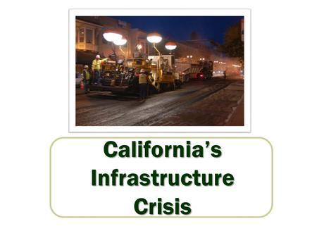 "California'sInfrastructureCrisis. Statewide Transportation System Needs Assessment 2011 ""California's transportation system is in jeopardy. Underfunding."