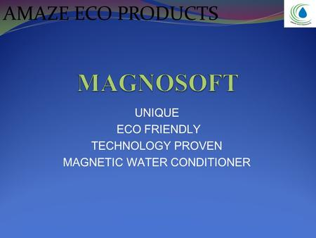 UNIQUE ECO FRIENDLY TECHNOLOGY PROVEN MAGNETIC WATER CONDITIONER AMAZE ECO PRODUCTS.
