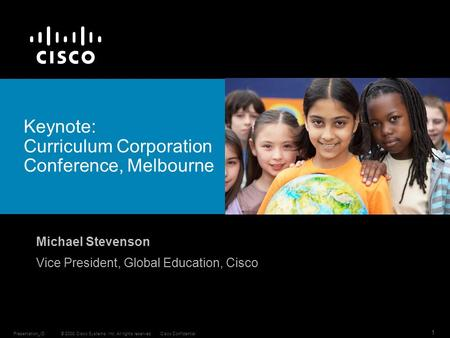 © 2008 Cisco Systems, Inc. All rights reserved.Cisco ConfidentialPresentation_ID 1 Keynote: Curriculum Corporation Conference, Melbourne Michael Stevenson.