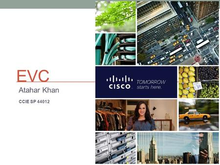 EVC Atahar Khan CCIE SP 44012 Cisco Systems.