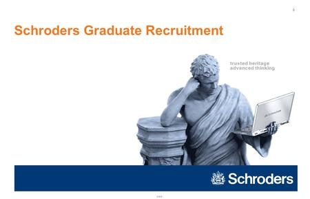 30905 0 trusted heritage advanced thinking Schroders Graduate Recruitment.