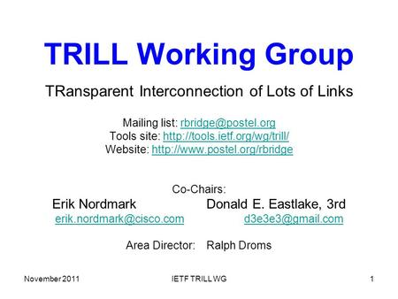 November 2011IETF TRILL WG1 TRILL Working Group TRansparent Interconnection of Lots of Links Mailing list: Tools site: