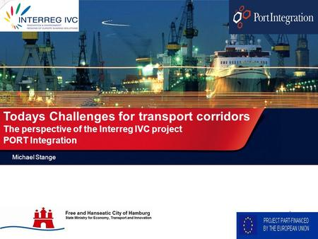 1 Todays Challenges for transport corridors The perspective of the Interreg IVC project PORT Integration Michael Stange.