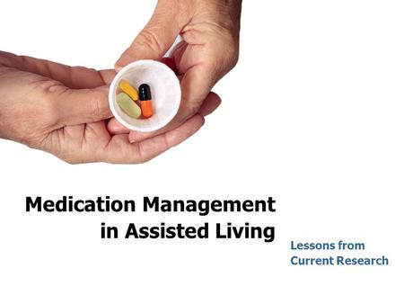 Medication Management in Assisted Living Lessons from Current Research.