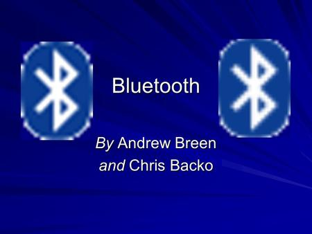 Bluetooth By Andrew Breen and Chris Backo. Presentation Overview Bluetooth overview Bluetooth vs. WiFi ProductsInstallationDemonstration Security Issues.