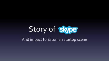 Story of And impact to Estonian startup scene. Slide 2 The global communications tool that billions of people rely on every day for sharing experiences,