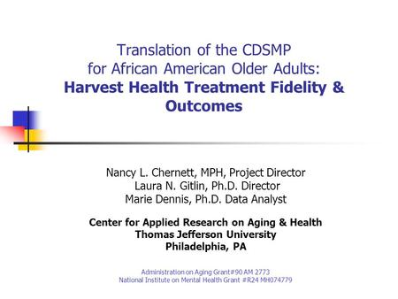 Translation of the CDSMP for African American Older Adults: Harvest Health Treatment Fidelity & Outcomes Nancy L. Chernett, MPH, Project Director Laura.