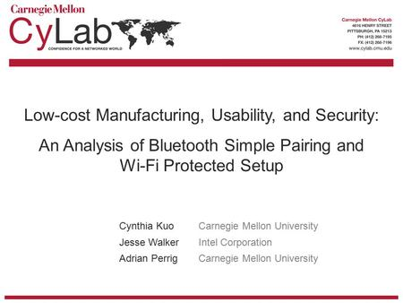 1 Low-cost Manufacturing, Usability, and Security: An Analysis of Bluetooth Simple Pairing and Wi-Fi Protected Setup Cynthia KuoCarnegie Mellon University.