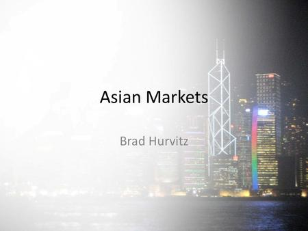 Asian Markets Brad Hurvitz. Agenda 1.History of the Markets in Asia 2.Early 1970's 3.Asian Miracle 4.Asian Crisis 5.Stock Exchange Hong Kong 6.Market.