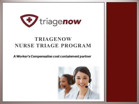 TRIAGENOW NURSE TRIAGE PROGRAM A Worker's Compensation cost containment partner.