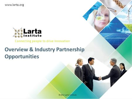 Overview & Industry Partnership Opportunities ©2012 Larta Institute www.larta.org.