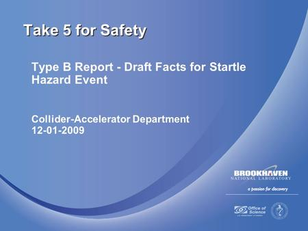 Type B Report - Draft Facts for Startle Hazard Event Collider-Accelerator Department 12-01-2009 Take 5 for Safety.