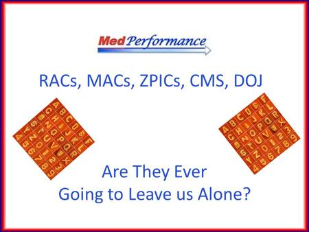 RACs, MACs, ZPICs, CMS, DOJ Are They Ever Going to Leave us Alone?