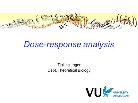 Dose-response analysis Tjalling Jager Dept. Theoretical Biology.