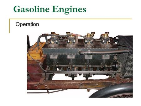 Gasoline Engines Operation Energy and Power Energy is used to produce power. Chemical energy is converted to heat energy by burning fuel at a controlled.