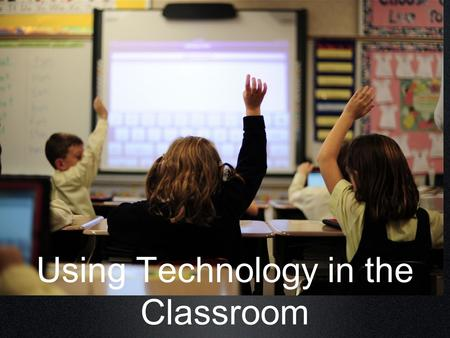 Using Technology in the Classroom. State of Education Low test scores Funding issues Poverty Lack of support Standardized testing.