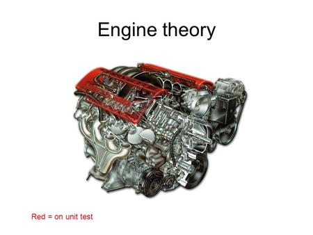 Engine theory Red = on unit test.