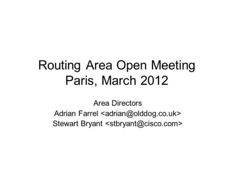 Routing Area Open Meeting Paris, March 2012 Area Directors Adrian Farrel Stewart Bryant.
