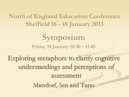 North of England Education Conference Sheffield 16 - 18 January 2013 Symposium Friday 18 January 10.30 – 11.45 Exploring metaphors to clarify cognitive.