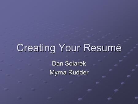 Creating Your Resumé Dan Solarek Myrna Rudder. What is a Resumé? Critical tool in your co-op, part-time or full-time job search A summary of your qualifications.