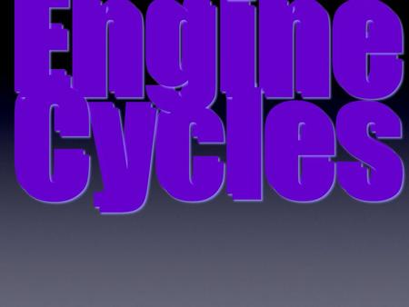 "Engine Cycles Engine Cycles Engine Cycles. Introduction to Engine Cycles For an engine to operate, a series of events must occur in a ""specific sequence"""