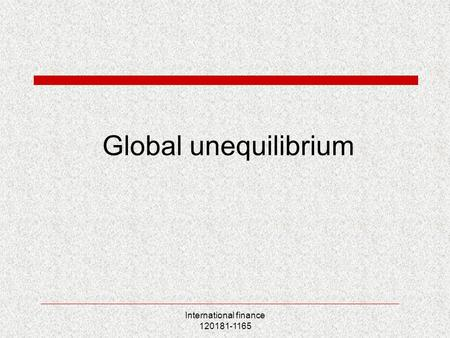 International finance 120181-1165 Global unequilibrium.