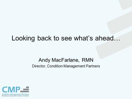 Looking back to see what's ahead… Andy MacFarlane, RMN Director, Condition Management Partners.