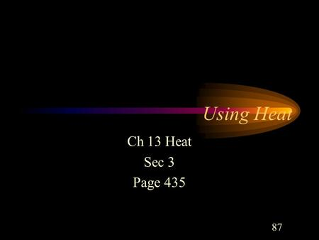 Using Heat Ch 13 Heat Sec 3 Page 435 87 First Law of Thermodynamics Energy that is transferred as a result of work, heat, or both is conserved This is.