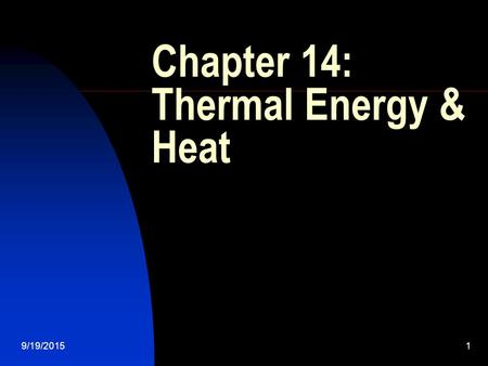 9/19/20151 Chapter 14: Thermal Energy & Heat. 9/19/20152 Introduction Heat is the transfer of thermal energy.