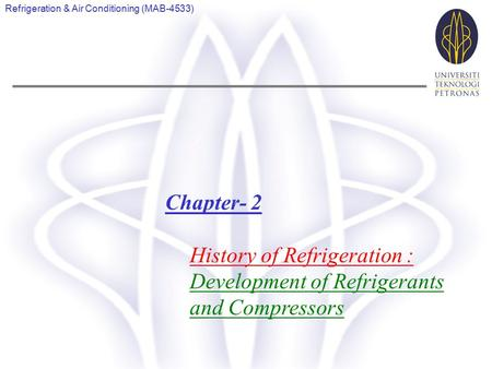 History of Refrigeration : Development of Refrigerants and Compressors