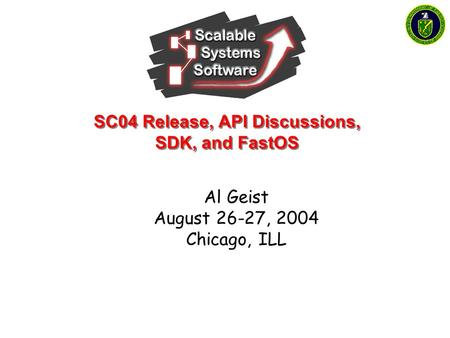 SC04 Release, API Discussions, SDK, and FastOS Al Geist August 26-27, 2004 Chicago, ILL.