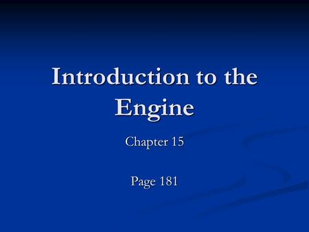Introduction to the Engine Chapter 15 Page 181. Terms Stroke- Total movement of piston from it's upper-most point to it's bottom-most movement. Stroke-