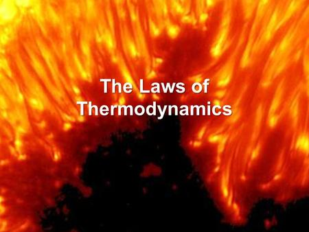 The Laws of Thermodynamics. The Zeroth Law ! If Object 1 is in thermal equilibrium with Object 2 and Object 2 is in thermal equilibrium with Object 3,