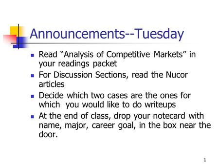 "1 Announcements--Tuesday Read ""Analysis of Competitive Markets"" in your readings packet For Discussion Sections, read the Nucor articles Decide which."