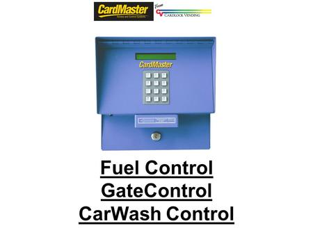 Fuel Control GateControl CarWash Control. CardMaster is the industry low cost fleet fueling controller for trucking, public works, & farm fleets. CardMaster's.