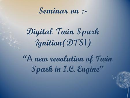 Seminar on :- Digital Twin Spark Ignition(DTSI)