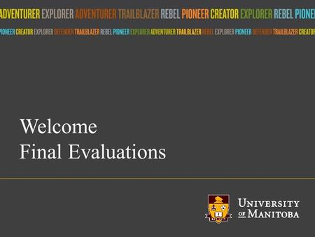 Title of presentation umanitoba.ca Welcome Final Evaluations.