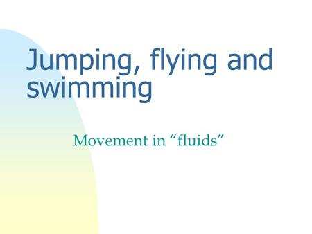 "Jumping, flying and swimming Movement in ""fluids""."