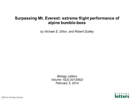 Surpassing Mt. Everest: extreme flight performance of alpine bumble-bees by Michael E. Dillon, and Robert Dudley Biology Letters Volume 10(2):20130922.