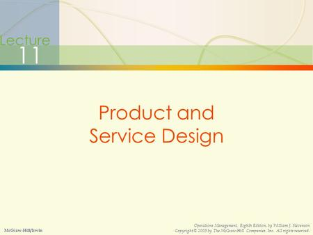 4-1Product and Service Design Lecture 11 Product and Service Design McGraw-Hill/Irwin Operations Management, Eighth Edition, by William J. Stevenson Copyright.