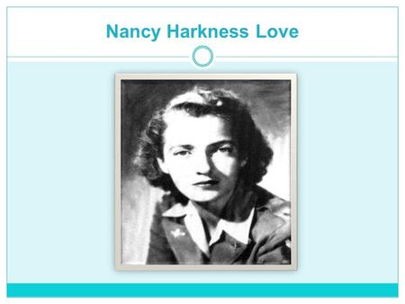 Nancy Harkness Love. Born 14 February 1914 Michigan North America Died 22 October 1976 Massachusetts Age: 62.