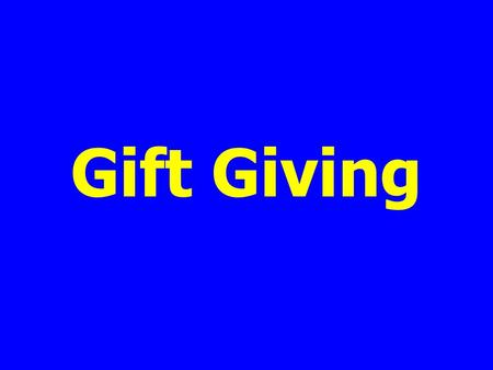 Gift Giving. Remove the price tag before giving a gift.
